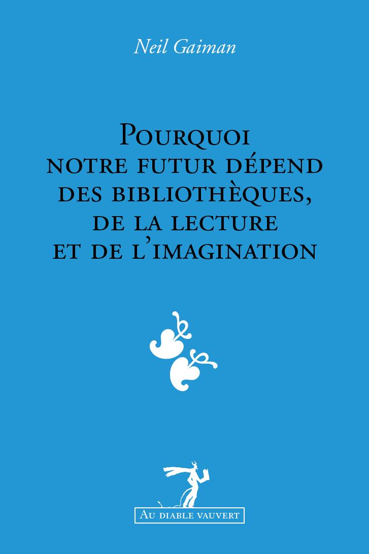 COUV GAIMAN Pourquoi notre futur dépend des bibliothèques, de la lecture et de l'imagination PL1 WEB